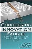 Conquering Innovation Fatigue