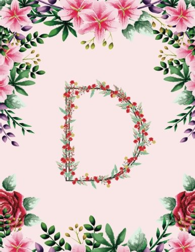 D: Monogram Notebook Journal Diary for Women and Girls Pink Floral Notepad (Large 8.5 x 11 Pages) (Floral Monogram Journal Collection) (Volume 4) (Initial D Book Collection)
