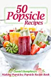 50 Popsicle Recipes: Making Popsicles; Popsicle Recipe Book