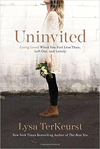 Uninvited | Living Loved When You Feel Less Than, Left Out, and Lonely