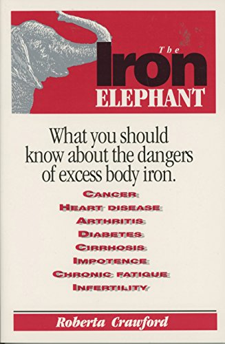 Iron Elephant: What You Should Know about the Dangers of Excess Body Iron Iron Elephant