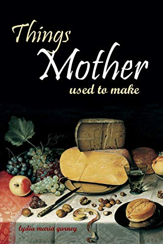 Things Mother Used to Make: Hilariously Annotated-New Introduction by [Gurney, Lydia Maria]