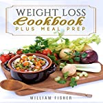Weight Loss Cookbook Plus Meal Prep | William Fisher