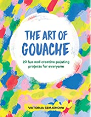 The Art of Gouache: 20 Fun and Creative Painting Projects for Everyone