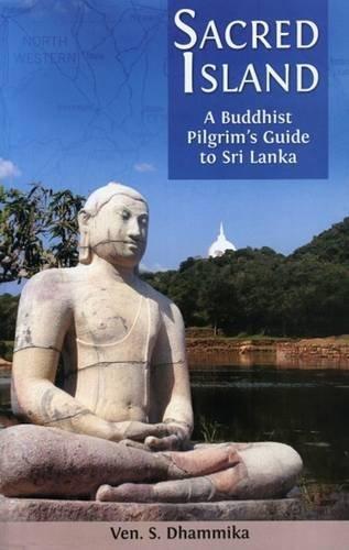 Sacred Island: A Buddhist Pilgrim's Guide to Sri Lanka