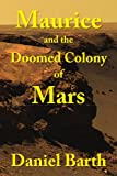 Maurice and the Doomed Colony of Mars, Daniel Barth, 1425794939
