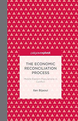 The Economic Reconciliation Process: Middle Eastern Populations in Conflict (Palgrave Pivot)