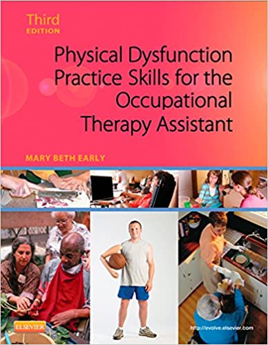 Physical dysfunction practice skills for the occupational therapy physical dysfunction practice skills for the occupational therapy assistant e book kindle edition by mary beth early professional technical kindle fandeluxe Images
