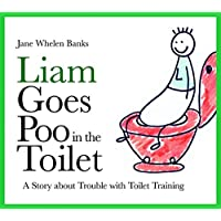 Liam Goes Poo in the Toilet: A Story about Trouble with Toilet Training: A Story about Trobule with Toilet Training