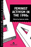 Feminist Activism in the 1990s (Feminist Perspectives on the Past and Present), , 074840290X