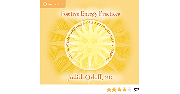 Positive Energy Practices How To Attract Uplifting People And Combat Energy Vampires Orloff Judith 9781591794059 Amazon Com Books