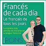 Francés de cada día [Everyday French]: La manera más sencilla de iniciarse en la lengua francesa    Pons Idiomas