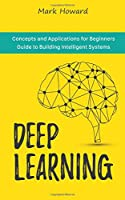 Deep Learning: Concepts and Applications for Beginners Guide to Building Intelligent Systems Front Cover