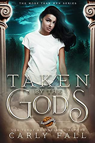 Taken by the Gods (More than Men, book 1) by Carly Fall