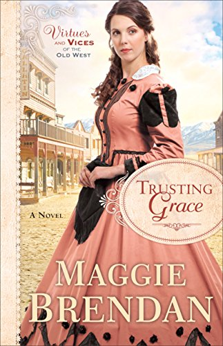 Trusting Grace (Virtues and Vices of the Old West Book #3): A Novel by [Brendan, Maggie]