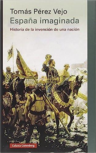 España imaginada: Historia de la invención de una nación: Amazon.es: Pérez Vejo, Tomás: Libros