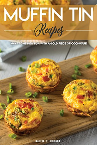 Muffin Tin Recipes: Make Some New Fun with An Old Piece of Cookware