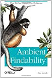 Ambient Findability: What We Find Changes Who We Become, Peter Morville, 0596007655