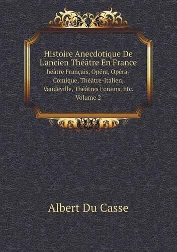 Download Histoire Anecdotique De L'ancien Théâtre En France héâtre Français, Opéra, Opéra-Comique, Théâtre-Italien, Vaudeville, Théâtres Forains, Etc. Volume 2 (French Edition) PDF Text fb2 book