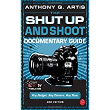 The Shut Up and Shoot Documentary Guide: A Down & Dirty DV Production