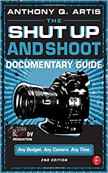 The Shut Up And Shoot Documentary Guide: A Down & Dirty Dv Production por Anthony Q. Artis epub