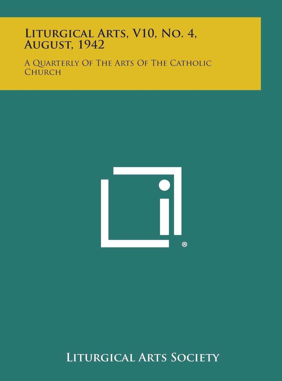 Liturgical Arts, V10, No. 4, August, 1942: A Quarterly of the Arts of the Catholic Church ebook