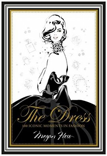 The Dress: 100 Iconic Moments in Fashion -
