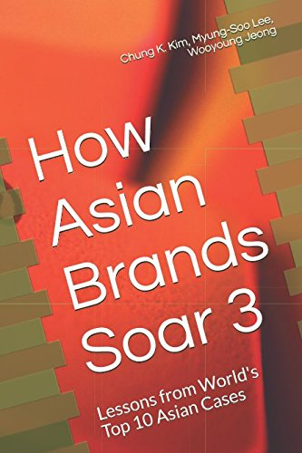 Download How Asian Brands Soar 3: Lessons from World's Top 10 Asian Cases (How Asian Brands Soar Series) pdf
