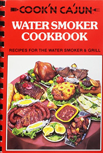 Search : Cook'n Ca'jun water smoker cookbook: Recipes for the water smoker & grill