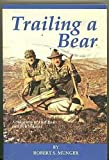 Trailing a Bear, Robert S. Munger, 0964514303