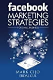 img - for Facebook Marketing Strategies for Small Business: A comprehensive guide to help your business reach new heights by Mr Mark Cijo (2014-05-20) book / textbook / text book