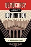 "BOOKS RECEIVED: K. Sabeel Rahman, ""Democracy against Domination"" (Oxford UP, 2017)"