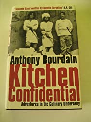 KITCHEN CONFIDENTIAL: ADVENTURES IN CULINARY UNDERBELLY.