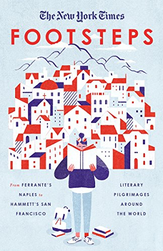 The New York Times : Footsteps : From Ferrante's Naples to Hammett's San Francisco, Literary Pilgrimages Around the World