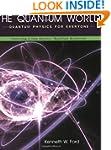 The Quantum World: Quantum Physics fo...