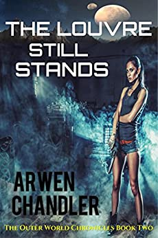 The Louvre Still Stands: The Outer World Chronicles Book Two by [Chandler, Arwen]