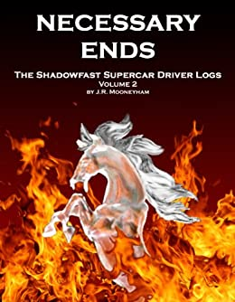 Necessary Ends (The Shadowfast Supercar Driver Logs Book 2) by [Mooneyham, James]
