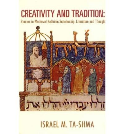 [(Creativity and Tradition: Studies in Medieval Rabbinic Scholarship, Literature and Thought)] [Author: Israel Ta-Shma] published on (September, 2007) ebook