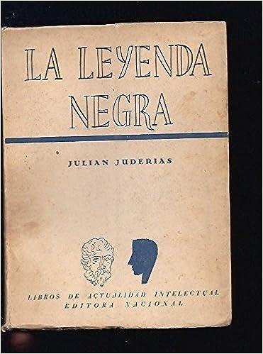 La leyenda negra: Amazon.es: Julian Juderias: Libros