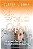The World Is Open: How Web Technology Is Revolutionizing Education, Curtis J. Bonk, 0470461306