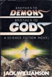 Brother to Demons, Brother to Gods, Jack Williamson, 0672521407