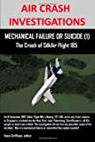 AIR CRASH INVESTIGATIONS: MECHANICAL FAILURE or SUICIDE (1) the Crash of SilkAir Flight 185, Hans Griffioen, 0557673062