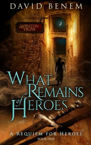 What Remains of Heroes (A Requiem for Heroes) (Volume 1)