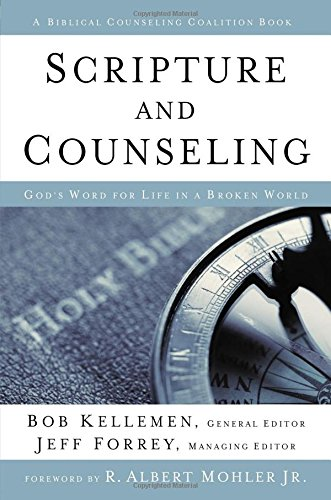 Scripture and Counseling: God's Word for Life in a Broken World (Biblical Counseling Coalition Books)