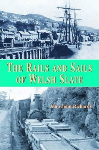 (The Rails and Sails of Welsh Slate)