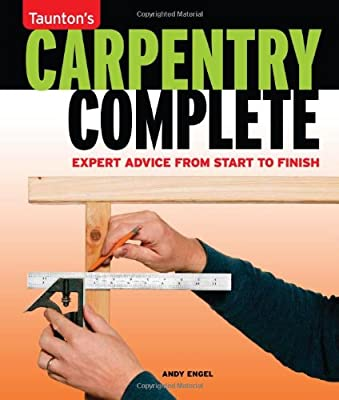 Carpentry Complete: Expert Advice from Start to Finish (Taunton's Complete) from Taunton Press