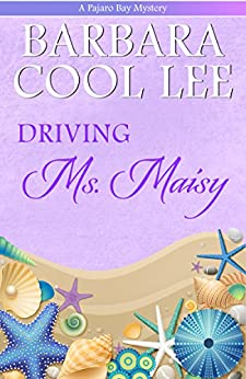 Driving Ms. Maisy (A Pajaro Bay Mystery Book 4) by [Lee, Barbara Cool]