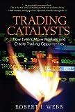 Trading Catalysts, Robert I. Webb, 0132782057