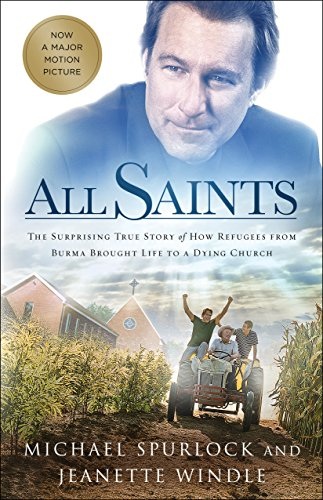 All Saints: The Surprising True Story of How Refugees from Burma Brought Life to a Dying Church by [Spurlock, Michael, Windle, Jeanette]