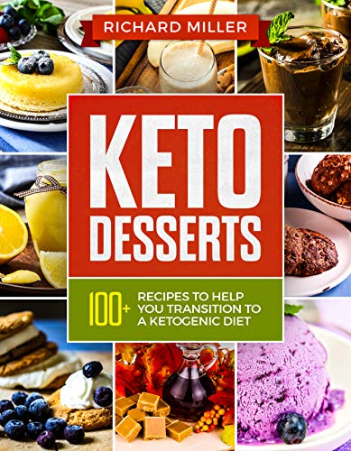 Keto Desserts: 100+ Ketogenic Recipes to Help You Transition To a Ketogenic Diet